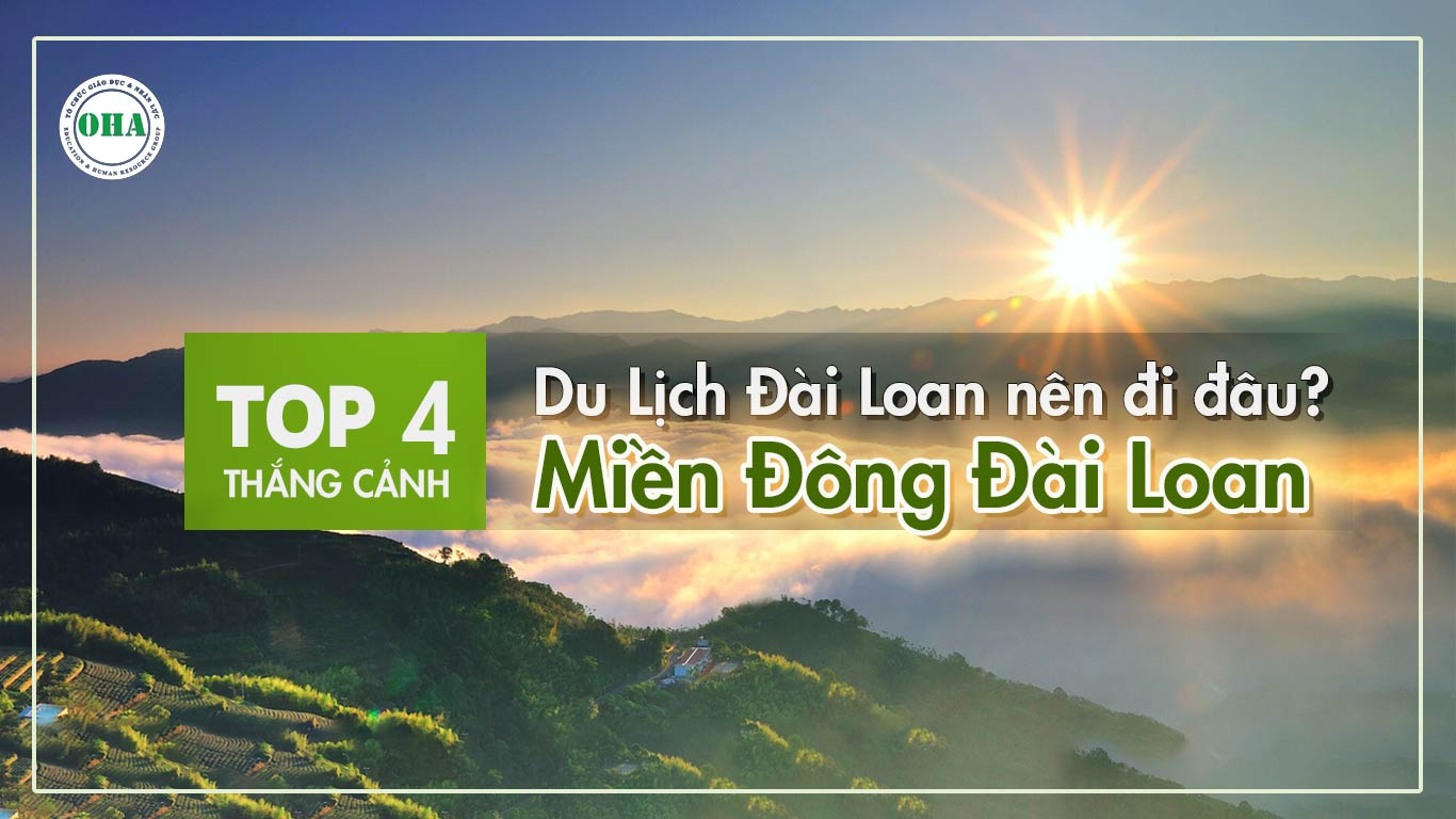 Du lịch Đài Loan nên đi đâu Top 4 thắng cảnh cực đẹp miền Đông Đài Loan