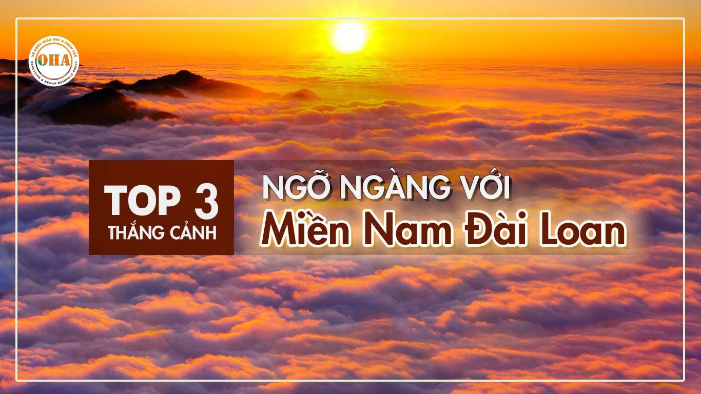 Ngỡ ngàng với Top 3 thắng cảnh miền Nam Đài Loan
