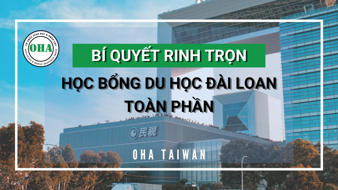í quyết rinh trọn học bổng du học Đài Loan toàn phần