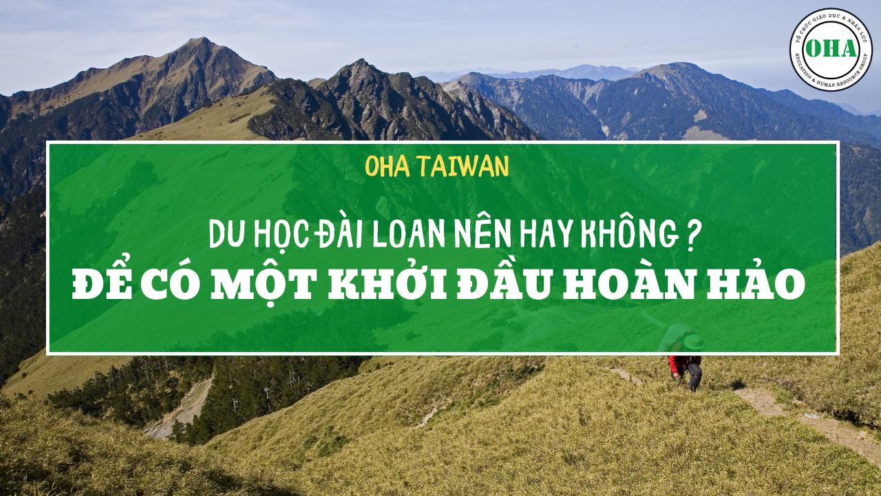 Du học Đài Loan nên hay không để có khởi đầu hoàn hảo