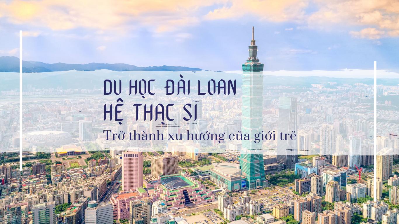 Du học Thạc sĩ Đài Loan trở thành xu hướng