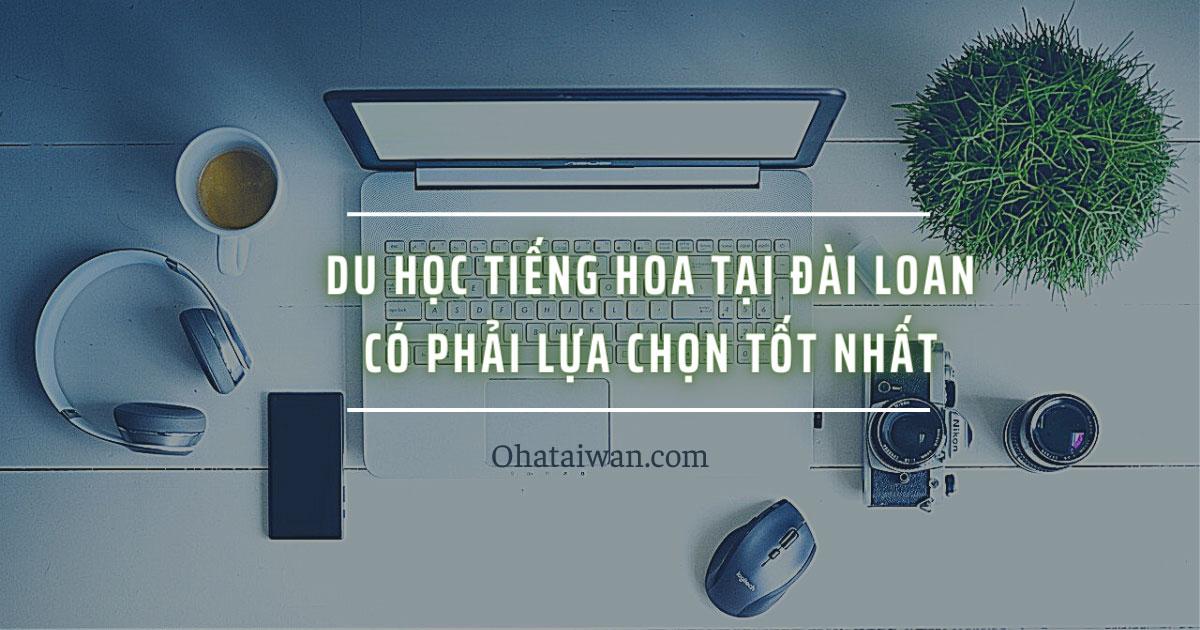 Du học tiếng Hoa tại Đài Loan có phải lựa chọn tốt nhất