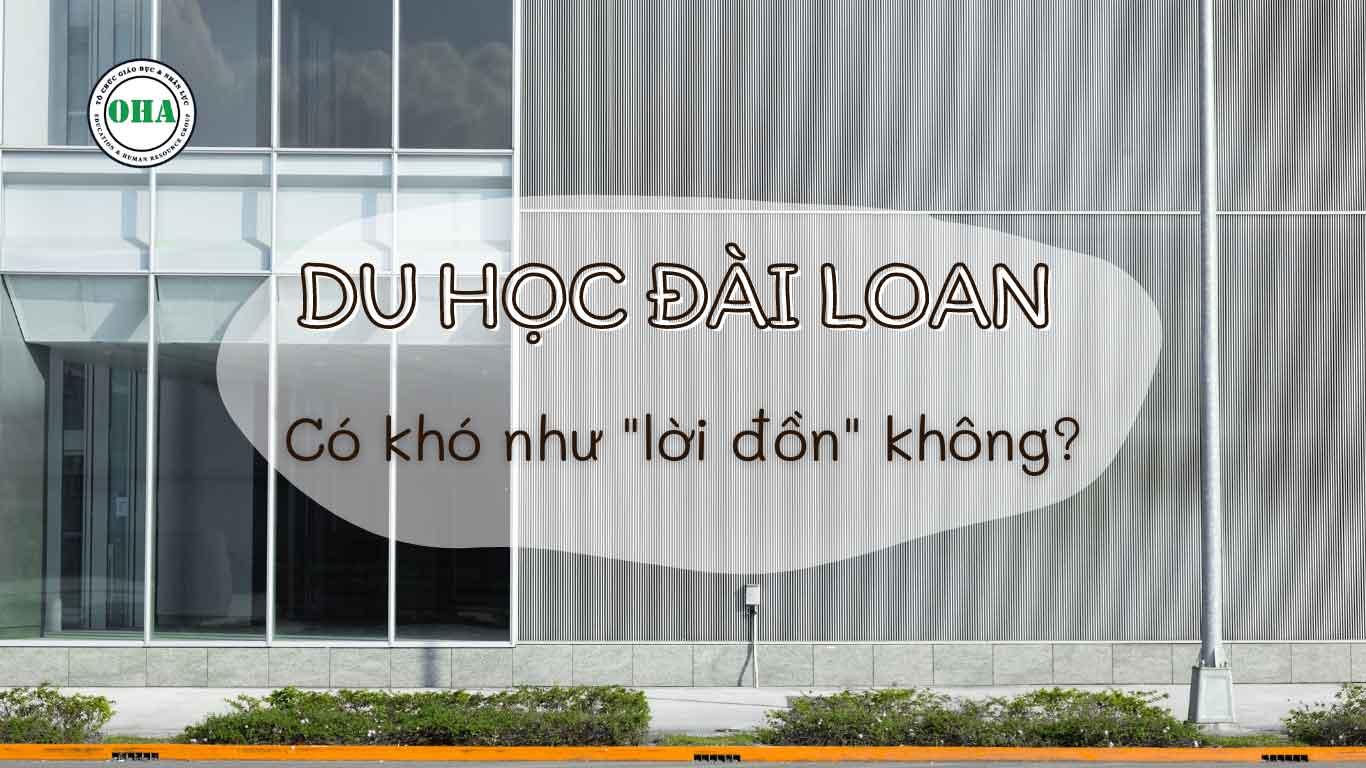 Du học Đài Loan có khó như lời đồn