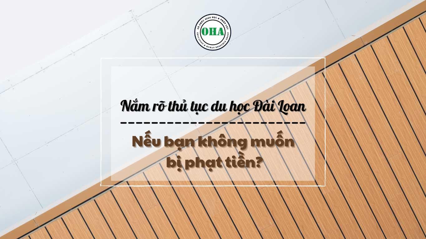 Nắm rõ thủ tục du học Đài Loan nếu bạn không muốn bị phạt tiền